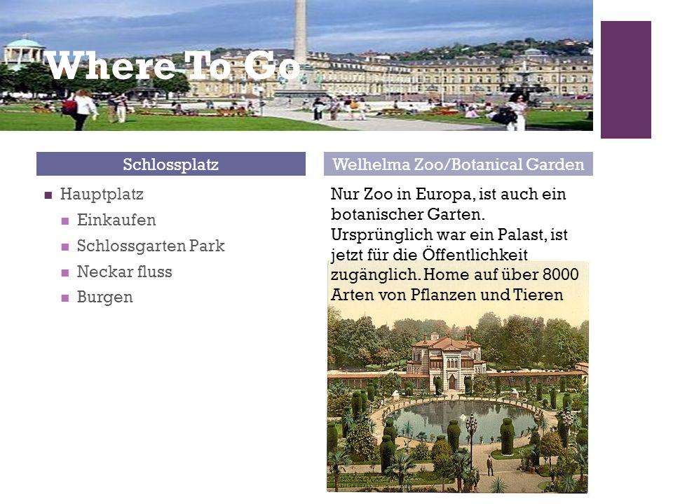 + Where To Go Hauptplatz Einkaufen Schlossgarten Park Neckar fluss Burgen SchlossplatzWelhelma Zoo/Botanical Garden Nur Zoo in Europa, ist auch ein botanischer Garten.