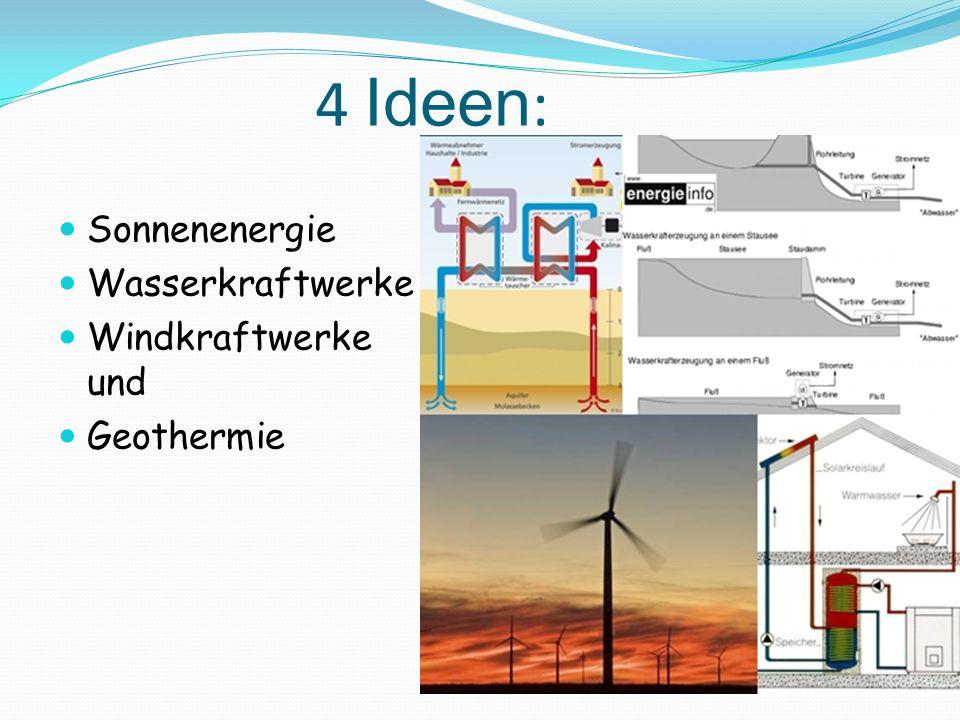 4 Ideen : Sonnenenergie Wasserkraftwerke Windkraftwerke und Geothermie