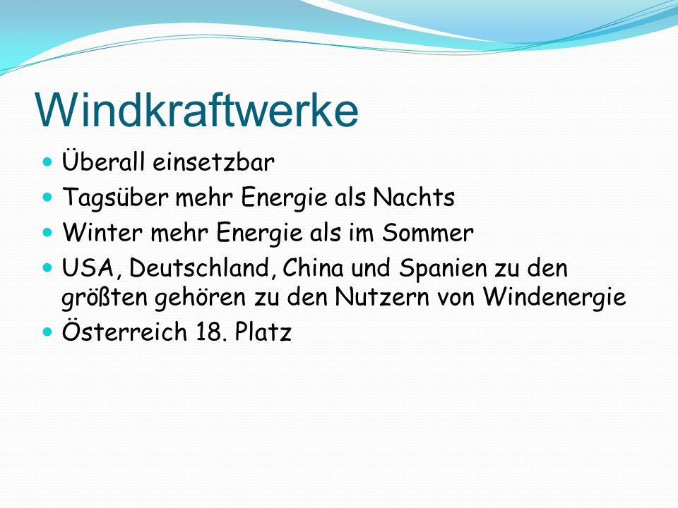 Überall einsetzbar Tagsüber mehr Energie als Nachts Winter mehr Energie als im Sommer USA, Deutschland, China und Spanien zu den größten gehören zu de