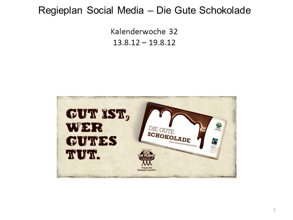 Regieplan Social Media – Die Gute Schokolade Kalenderwoche 32 13.8.12 – 19.8.12 1