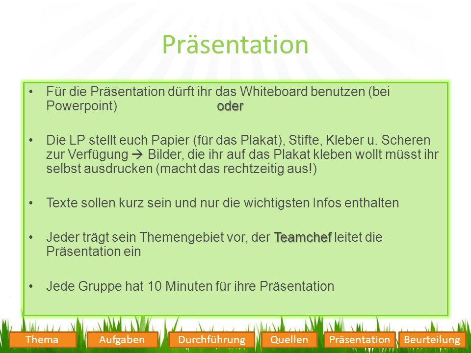 Präsentation oderFür die Präsentation dürft ihr das Whiteboard benutzen (bei Powerpoint) oder Die LP stellt euch Papier (für das Plakat), Stifte, Kleb