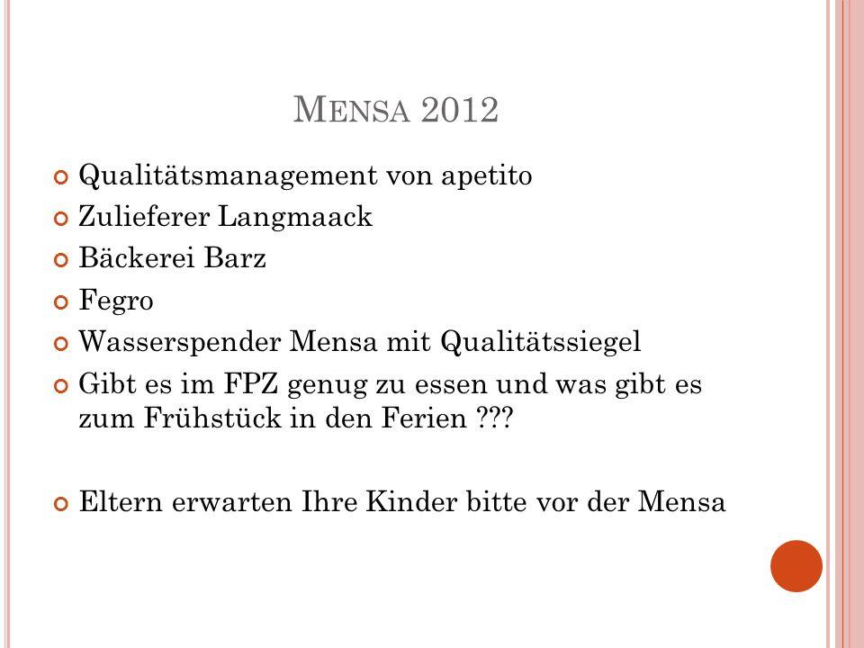 M ENSA 2012 Qualitätsmanagement von apetito Zulieferer Langmaack Bäckerei Barz Fegro Wasserspender Mensa mit Qualitätssiegel Gibt es im FPZ genug zu e