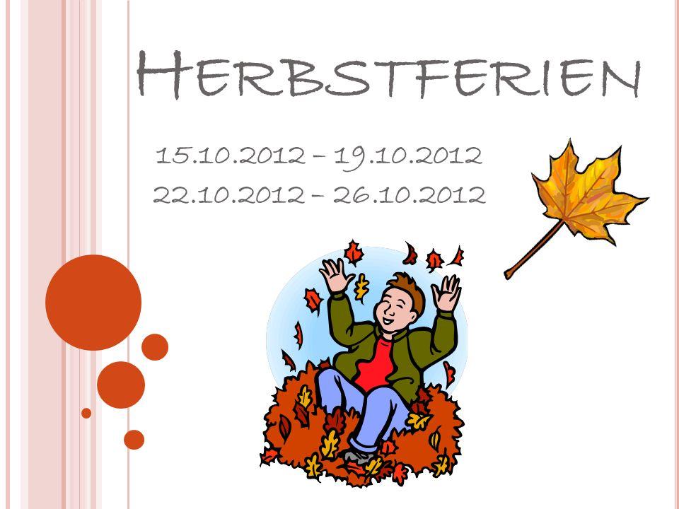 H ERBSTFERIEN 15.10.2012 – 19.10.2012 22.10.2012 – 26.10.2012