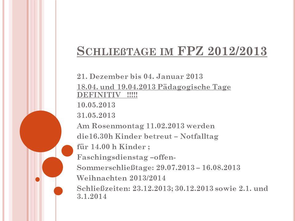S CHLIEßTAGE IM FPZ 2012/2013 21. Dezember bis 04. Januar 2013 18.04. und 19.04.2013 Pädagogische Tage DEFINITIV !!!!! 10.05.2013 31.05.2013 Am Rosenm