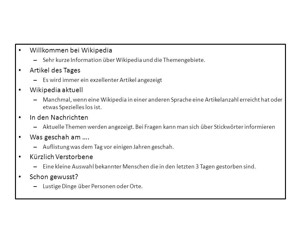 Willkommen bei Wikipedia – Sehr kurze Information über Wikipedia und die Themengebiete. Artikel des Tages – Es wird immer ein exzellenter Artikel ange