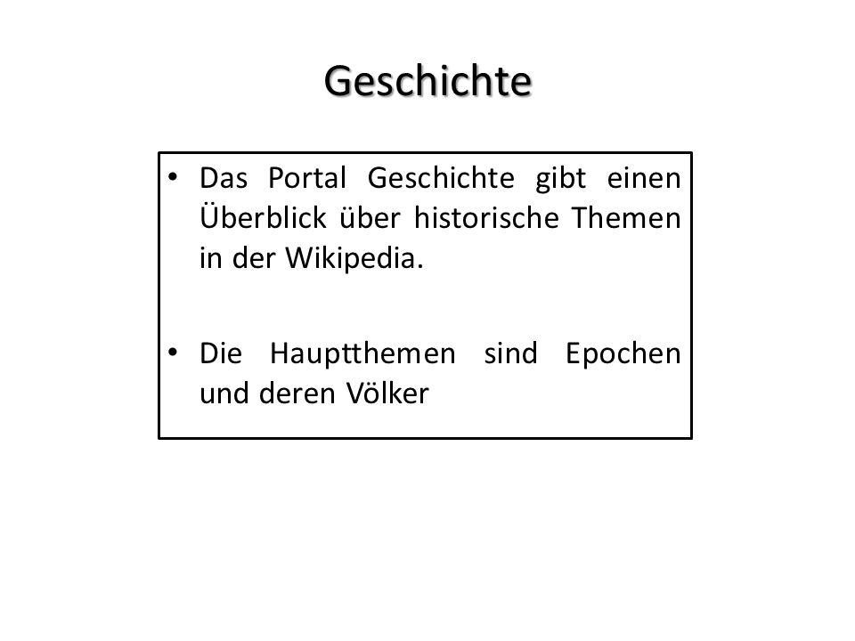 Geschichte Das Portal Geschichte gibt einen Überblick über historische Themen in der Wikipedia. Die Hauptthemen sind Epochen und deren Völker