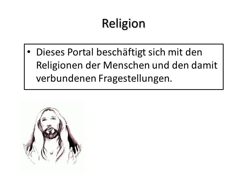 Religion Dieses Portal beschäftigt sich mit den Religionen der Menschen und den damit verbundenen Fragestellungen.