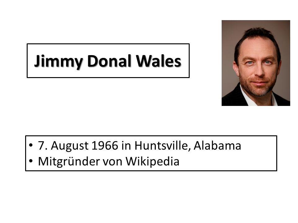 Jimmy Donal Wales 7. August 1966 in Huntsville, Alabama Mitgründer von Wikipedia