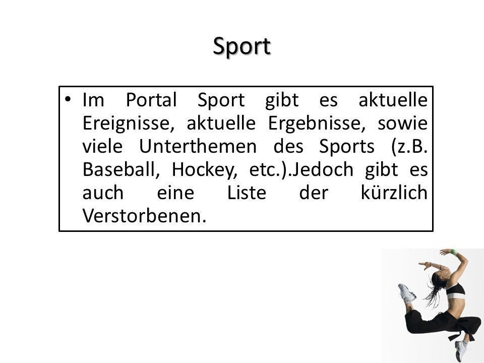 Sport Im Portal Sport gibt es aktuelle Ereignisse, aktuelle Ergebnisse, sowie viele Unterthemen des Sports (z.B. Baseball, Hockey, etc.).Jedoch gibt e