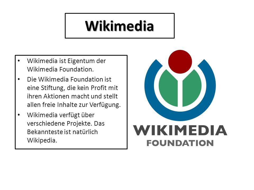 Wikimedia Wikimedia ist Eigentum der Wikimedia Foundation. Die Wikimedia Foundation ist eine Stiftung, die kein Profit mit ihren Aktionen macht und st