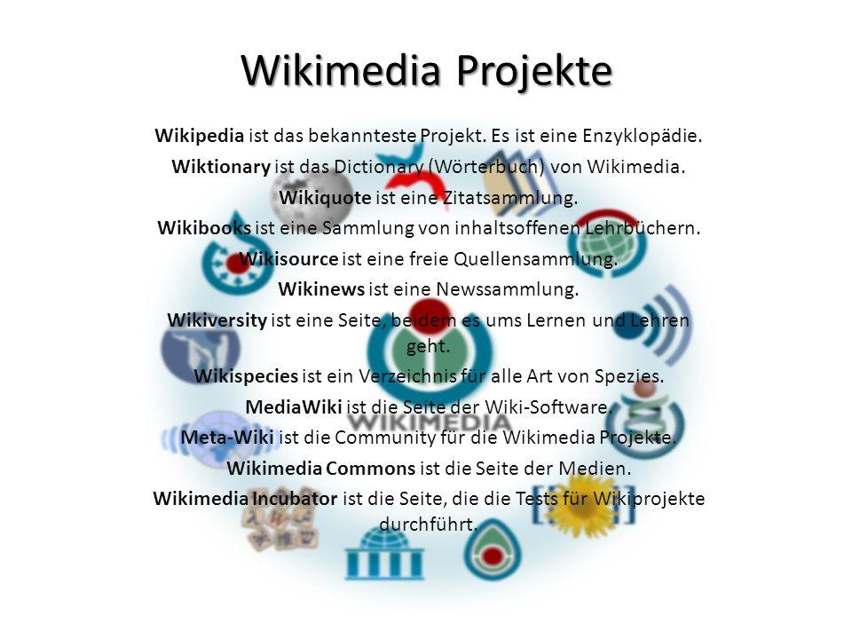 Wikimedia Projekte Wikipedia ist das bekannteste Projekt. Es ist eine Enzyklopädie. Wiktionary ist das Dictionary (Wörterbuch) von Wikimedia. Wikiquot