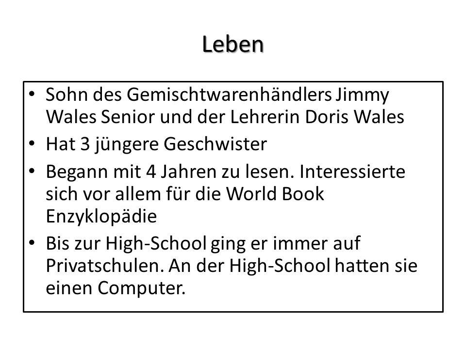 Leben Sohn des Gemischtwarenhändlers Jimmy Wales Senior und der Lehrerin Doris Wales Hat 3 jüngere Geschwister Begann mit 4 Jahren zu lesen. Interessi