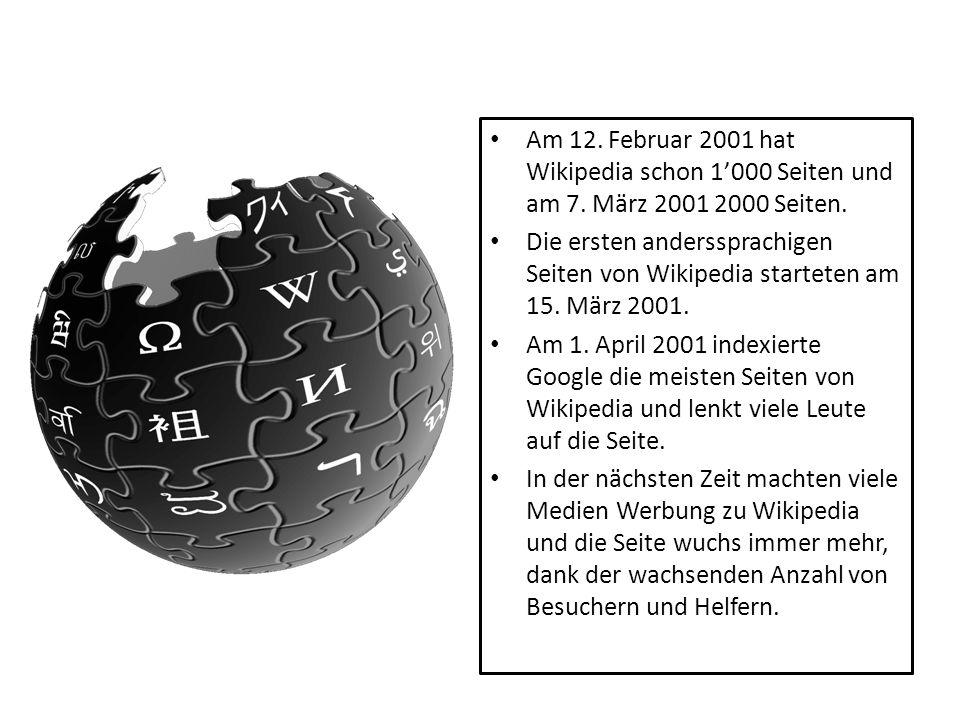 Am 12. Februar 2001 hat Wikipedia schon 1000 Seiten und am 7. März 2001 2000 Seiten. Die ersten anderssprachigen Seiten von Wikipedia starteten am 15.