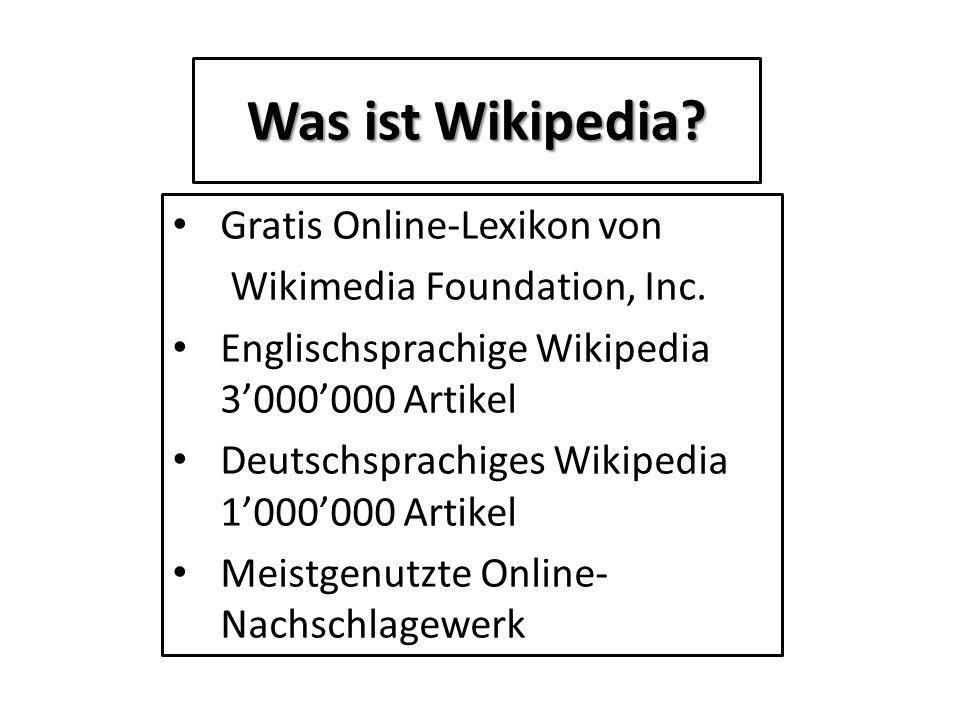 Was ist Wikipedia? Gratis Online-Lexikon von Wikimedia Foundation, Inc. Englischsprachige Wikipedia 3000000 Artikel Deutschsprachiges Wikipedia 100000