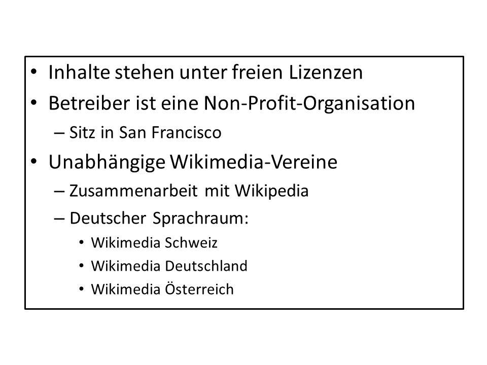 Inhalte stehen unter freien Lizenzen Betreiber ist eine Non-Profit-Organisation – Sitz in San Francisco Unabhängige Wikimedia-Vereine – Zusammenarbeit