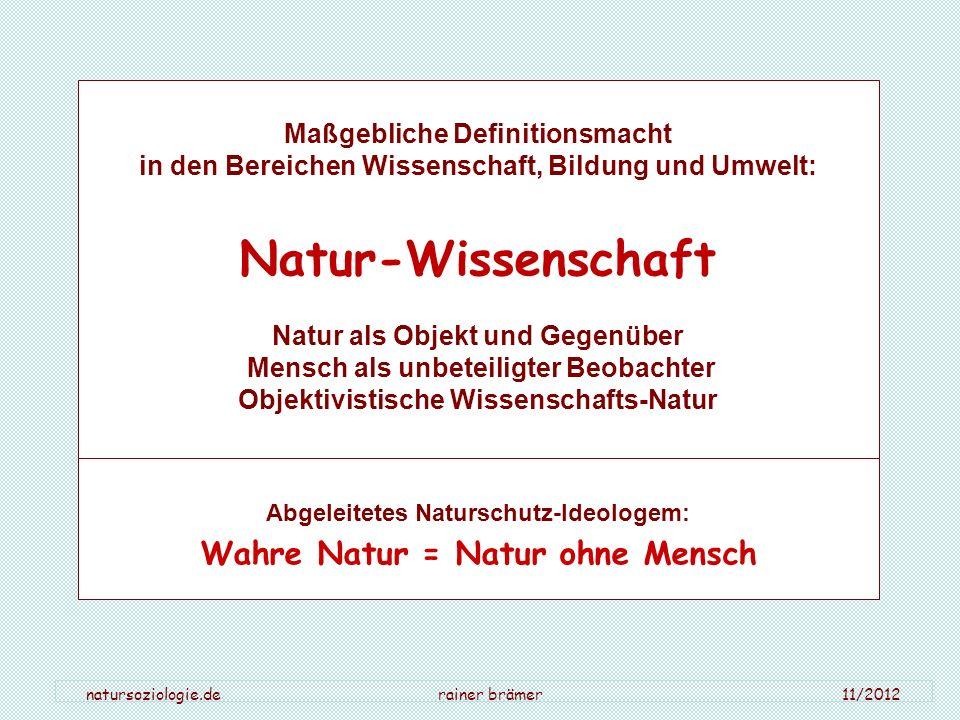 Maßgebliche Definitionsmacht in den Bereichen Wissenschaft, Bildung und Umwelt: Natur-Wissenschaft Natur als Objekt und Gegenüber Mensch als unbeteili