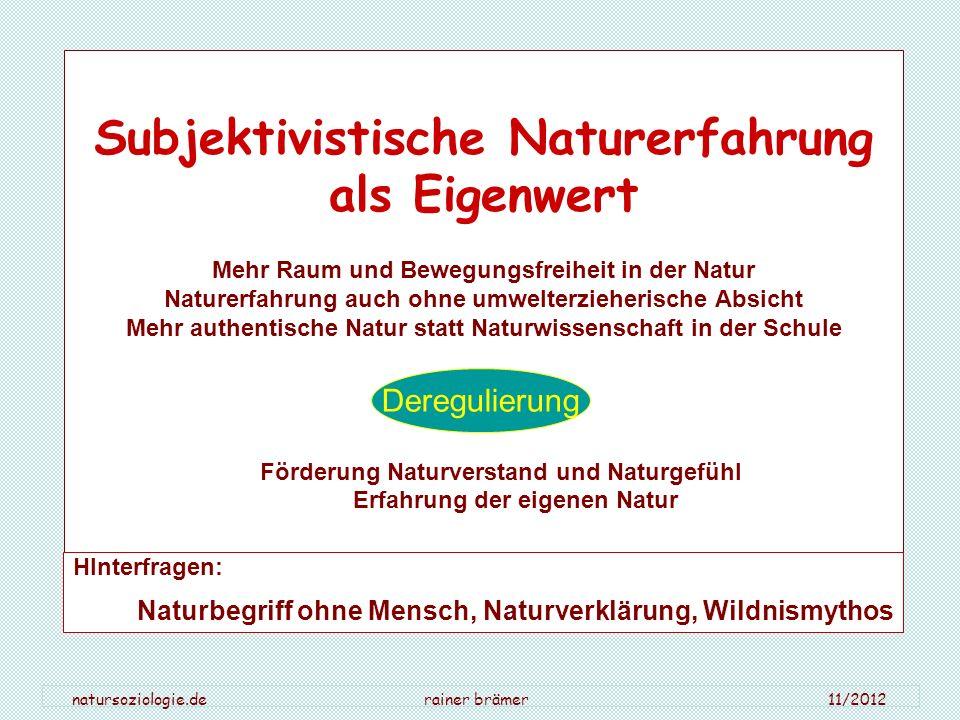 natursoziologie.de rainer brämer 11/2012 Subjektivistische Naturerfahrung als Eigenwert Mehr Raum und Bewegungsfreiheit in der Natur Naturerfahrung au