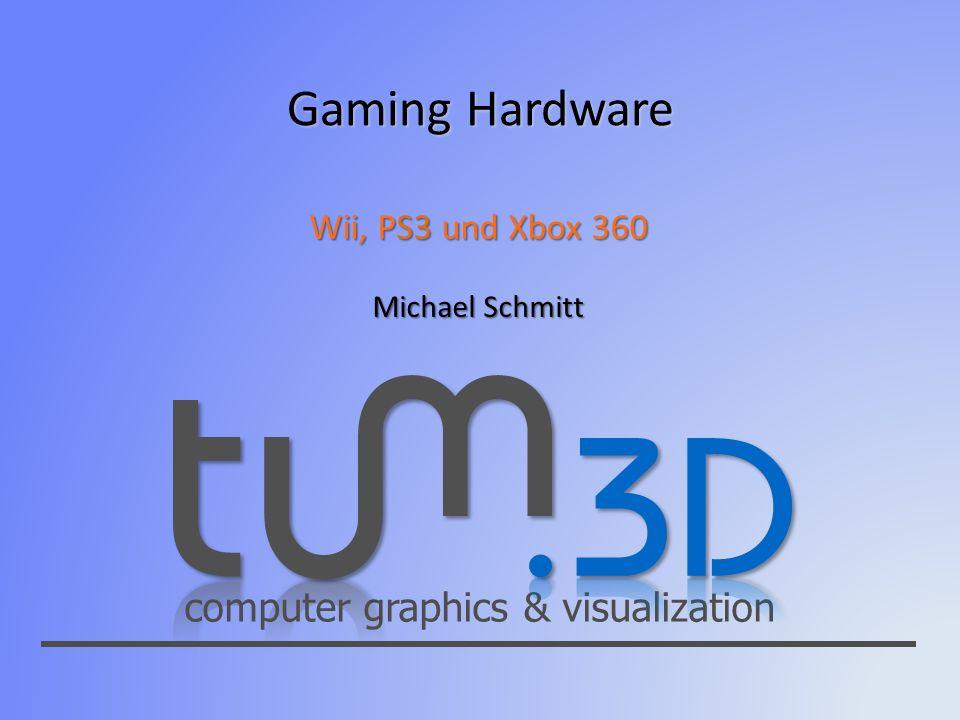computer graphics & visualization Gaming Hardware Wii, PS3 und Xbox 360 Michael Schmitt