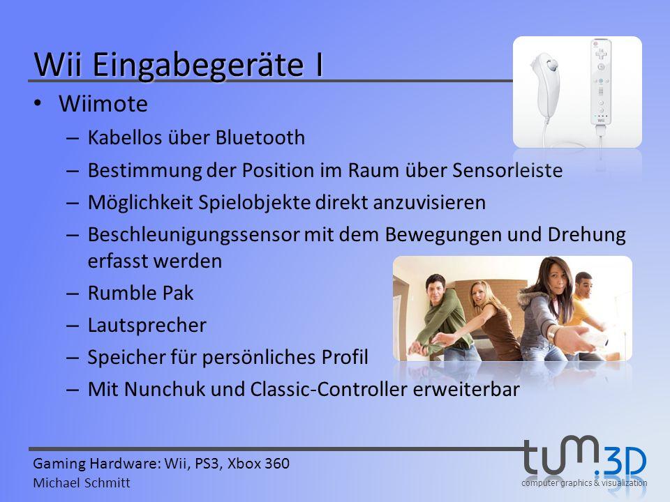computer graphics & visualization Gaming Hardware: Wii, PS3, Xbox 360 Michael Schmitt Wii Eingabegeräte I Wiimote – Kabellos über Bluetooth – Bestimmu