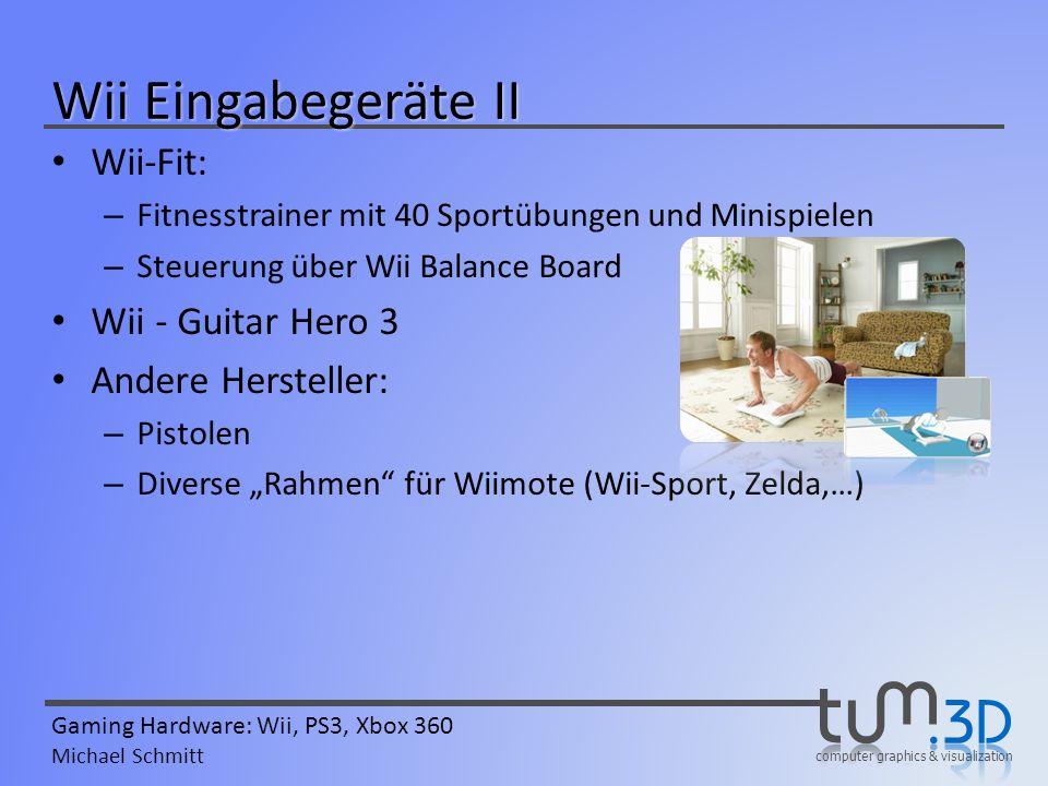 computer graphics & visualization Gaming Hardware: Wii, PS3, Xbox 360 Michael Schmitt Wii Eingabegeräte II Wii-Fit: – Fitnesstrainer mit 40 Sportübung