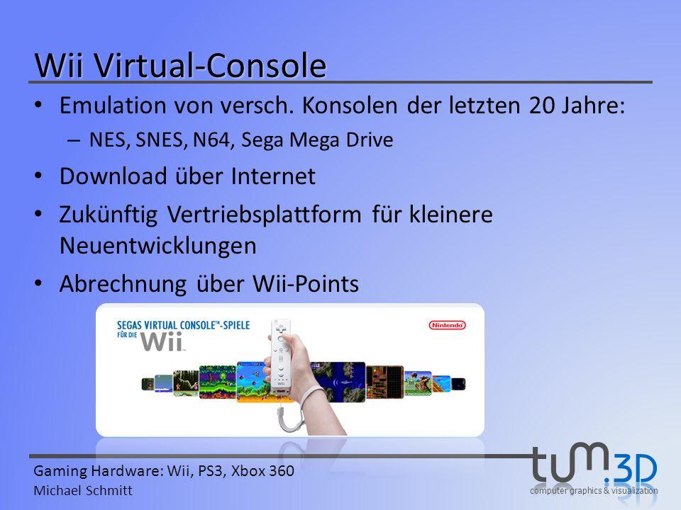 computer graphics & visualization Gaming Hardware: Wii, PS3, Xbox 360 Michael Schmitt Wii Virtual-Console Emulation von versch. Konsolen der letzten 2