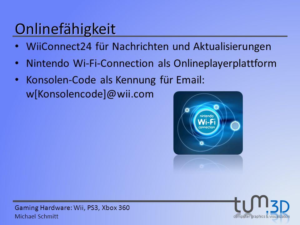 computer graphics & visualization Gaming Hardware: Wii, PS3, Xbox 360 Michael Schmitt Onlinefähigkeit WiiConnect24 für Nachrichten und Aktualisierunge