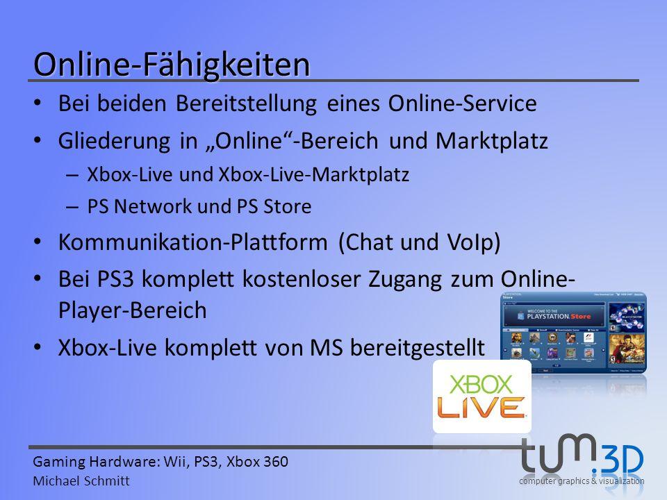 computer graphics & visualization Gaming Hardware: Wii, PS3, Xbox 360 Michael Schmitt Online-Fähigkeiten Bei beiden Bereitstellung eines Online-Servic