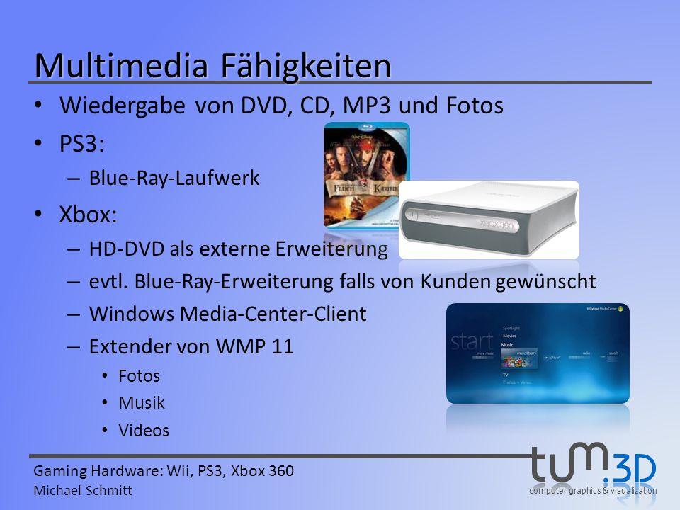 computer graphics & visualization Gaming Hardware: Wii, PS3, Xbox 360 Michael Schmitt Multimedia Fähigkeiten Wiedergabe von DVD, CD, MP3 und Fotos PS3