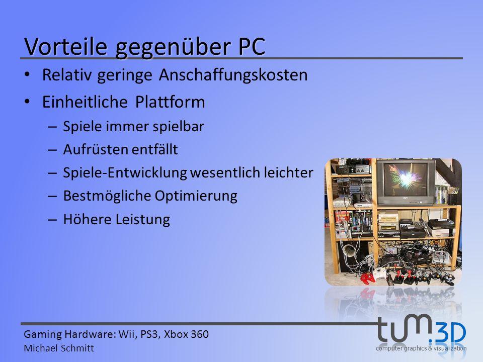 computer graphics & visualization Gaming Hardware: Wii, PS3, Xbox 360 Michael Schmitt Vorteile gegenüber PC Relativ geringe Anschaffungskosten Einheit