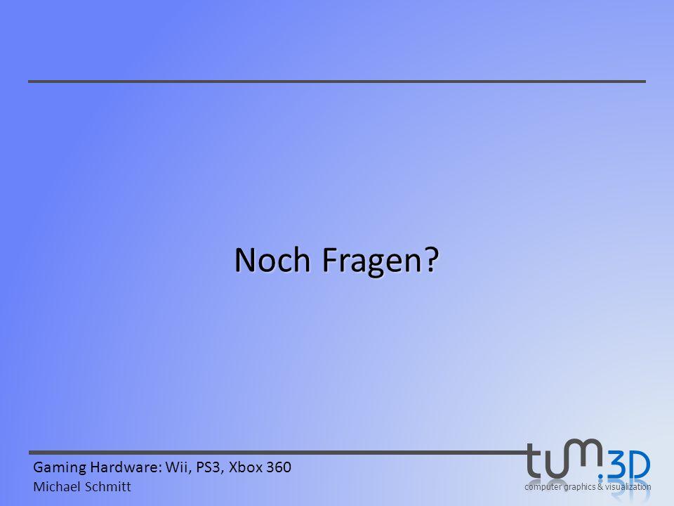 computer graphics & visualization Gaming Hardware: Wii, PS3, Xbox 360 Michael Schmitt Noch Fragen?