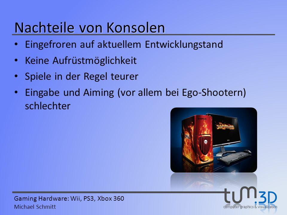 computer graphics & visualization Gaming Hardware: Wii, PS3, Xbox 360 Michael Schmitt Abwärts-Kompatibilität Software-Emulator – Regelmäßige Updates – Bei Release nicht vorhanden bzw.