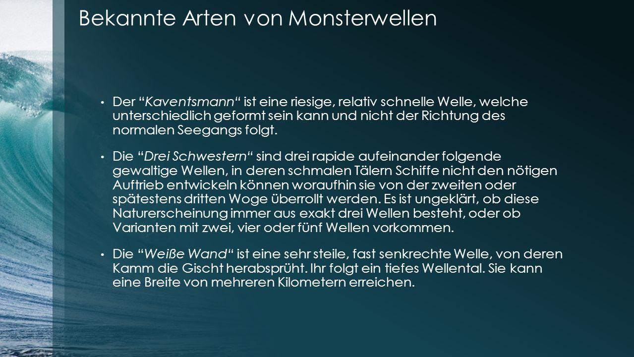 Bekannte Arten von Monsterwellen Der Kaventsmann ist eine riesige, relativ schnelle Welle, welche unterschiedlich geformt sein kann und nicht der Richtung des normalen Seegangs folgt.