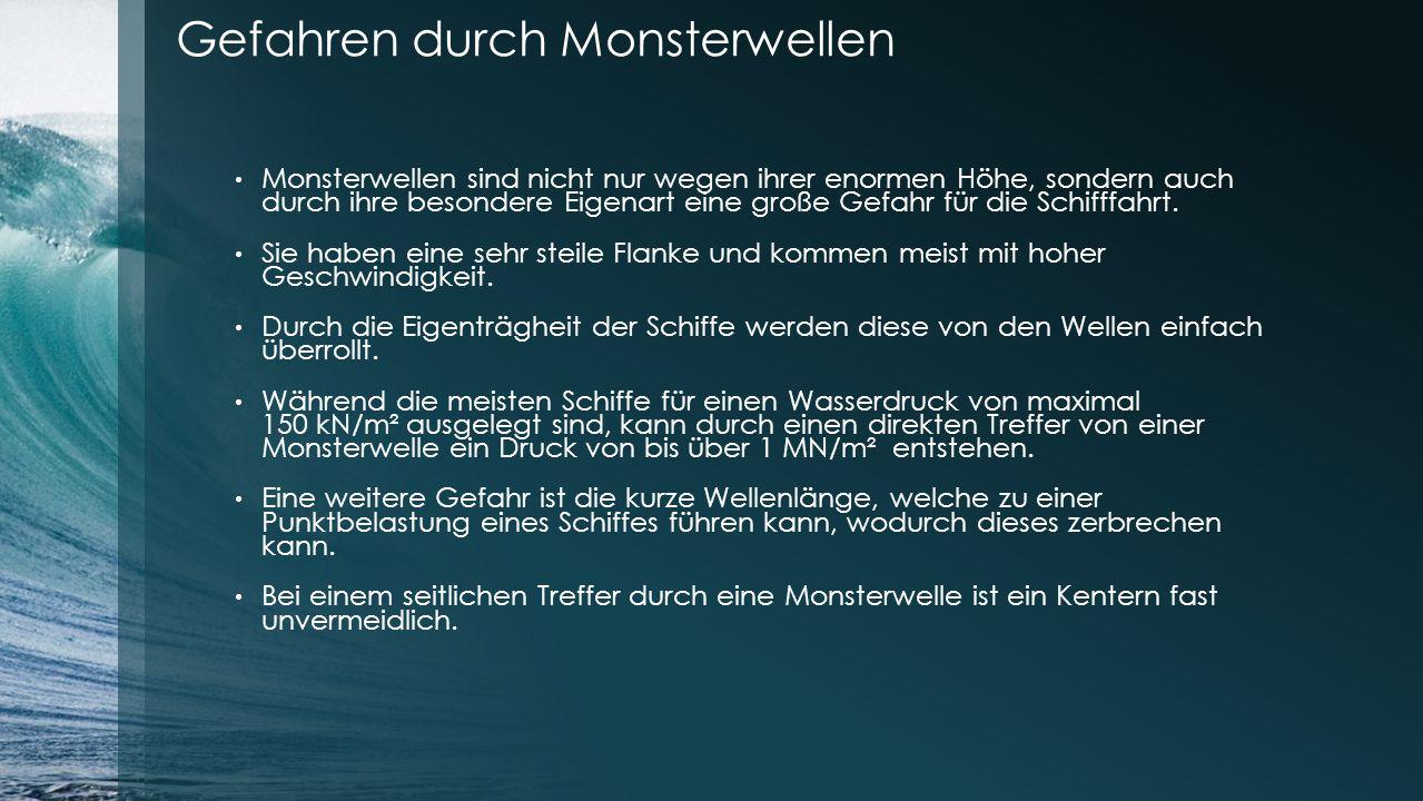 Quellen http://de.wikipedia.org/wiki/Monsterwelle http://www.esys.org/rev_info/monsterwellen.html http://www.spiegel.de/wissenschaft/natur/kaventsmaenner-forscher- erkennen-monsterwellen-wetter-a-701440.html http://www.spiegel.de/wissenschaft/natur/kaventsmaenner-forscher- erkennen-monsterwellen-wetter-a-701440.html http://www.youtube.com/watch?v=IpXdXpOWMxo