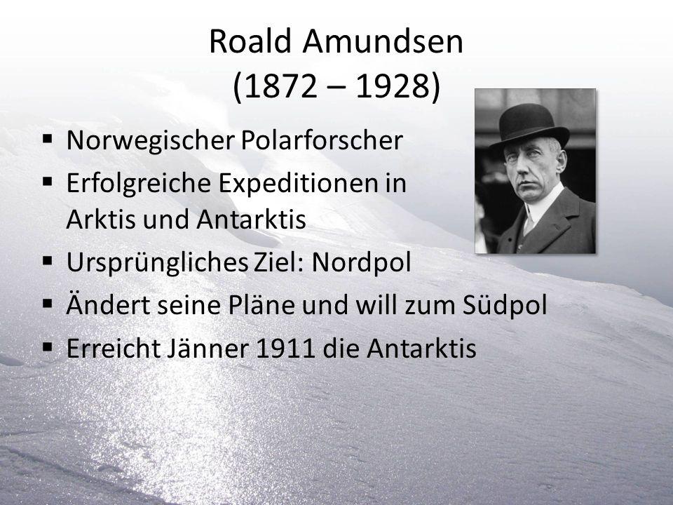 Roald Amundsen (1872 – 1928) Norwegischer Polarforscher Erfolgreiche Expeditionen in Arktis und Antarktis Ursprüngliches Ziel: Nordpol Ändert seine Pl
