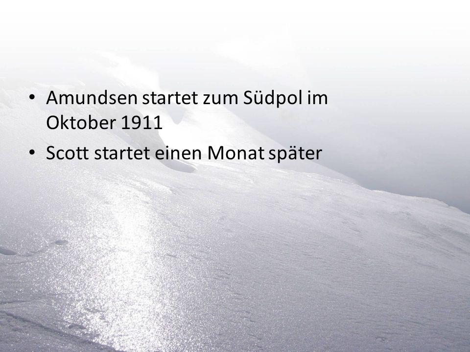 Amundsen startet zum Südpol im Oktober 1911 Scott startet einen Monat später