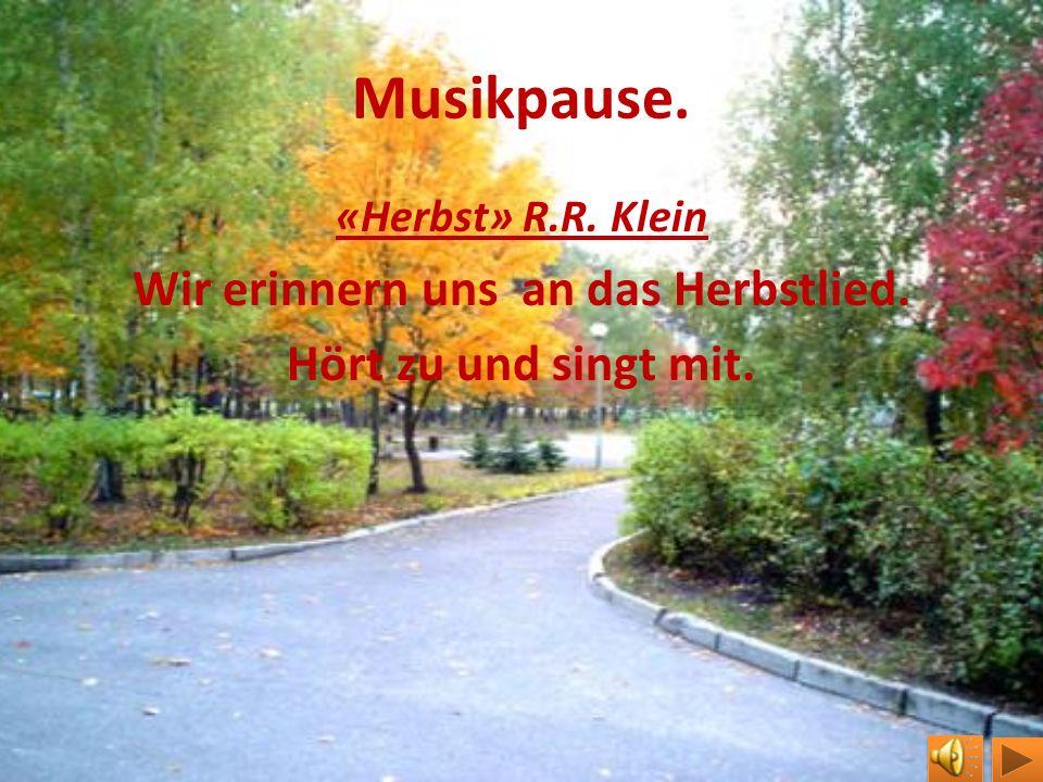 Musikpause. «Herbst» R.R. Klein Wir erinnern uns an das Herbstlied. Hört zu und singt mit.