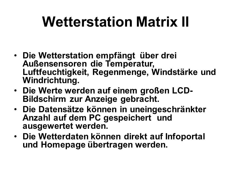 Wetterstation Matrix II Die Wetterstation empfängt über drei Außensensoren die Temperatur, Luftfeuchtigkeit, Regenmenge, Windstärke und Windrichtung.