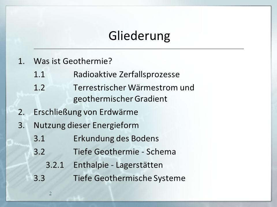 Gliederung 3.3.1Hydrothermale Geothermie 3.3.2Petrothermale Geothermie 4.Experiment 5.Vorreiter der Erdwärmenutzung 6.Erdwärme in Deutschland 7.Kosten von Geothermie in Deutschland 7.1 Kostenberechnung 8.Wirtschaftlichkeit 9.