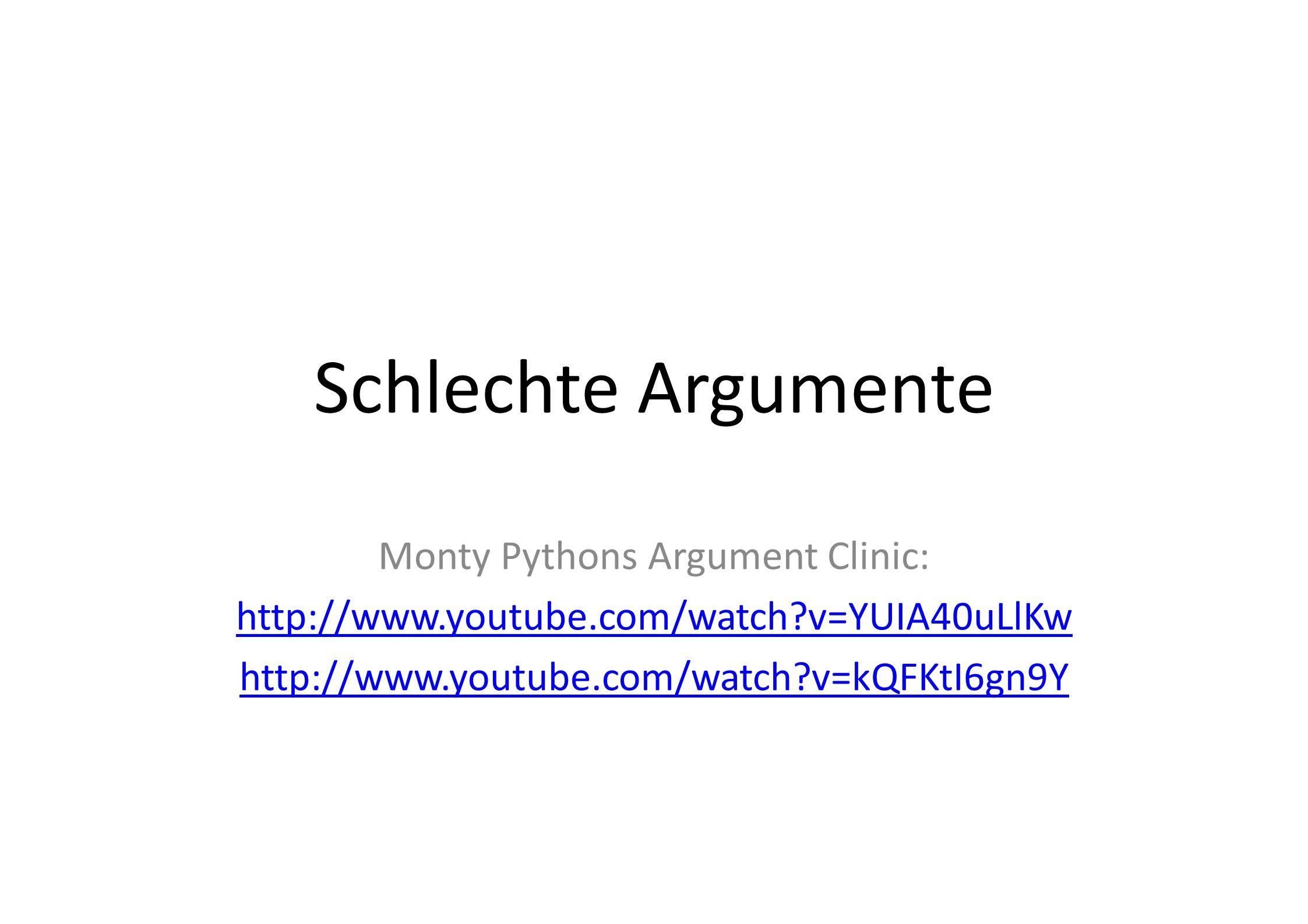 Schlechte Argumente Monty Pythons Argument Clinic: http://www.youtube.com/watch?v=YUIA40uLlKw http://www.youtube.com/watch?v=kQFKtI6gn9Y