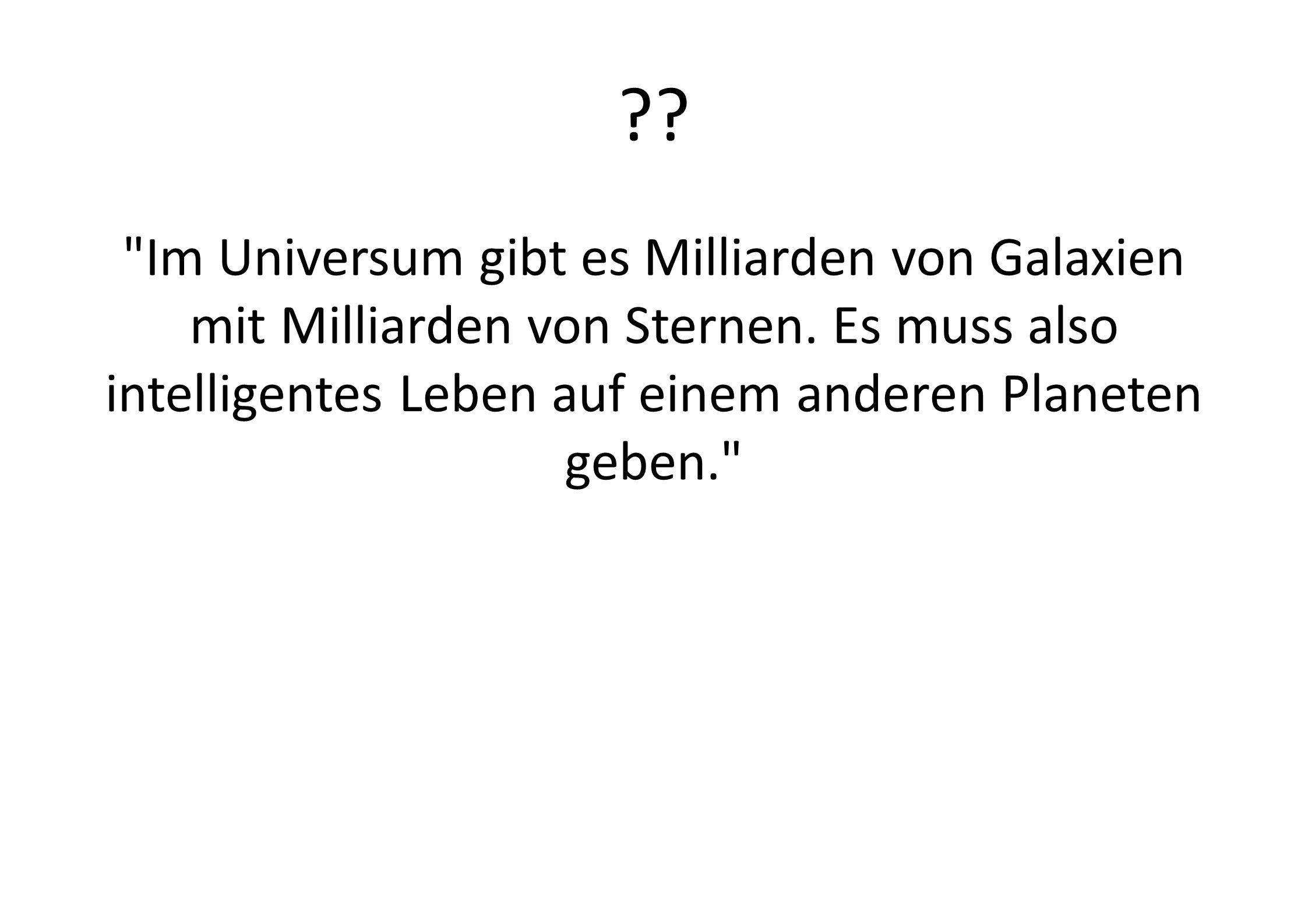 ?. Im Universum gibt es Milliarden von Galaxien mit Milliarden von Sternen.