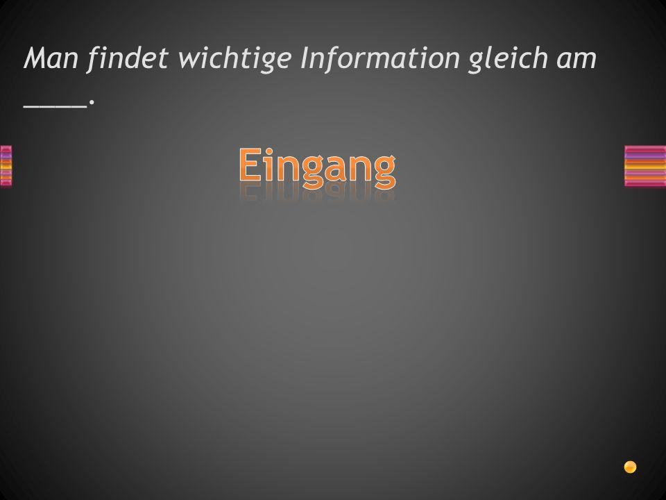 Man findet wichtige Information gleich am ____.