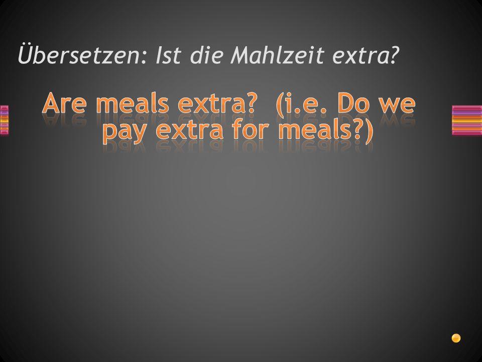 Übersetzen: Ist die Mahlzeit extra?