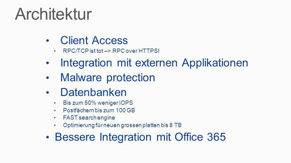 Client Access RPC/TCP ist tot –> RPC over HTTPS! Integration mit externen Applikationen Malware protection Datenbanken Bis zum 50% weniger IOPS Postfä