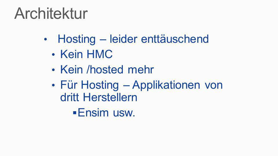 Hosting – leider enttäuschend Kein HMC Kein /hosted mehr Für Hosting – Applikationen von dritt Herstellern Ensim usw.