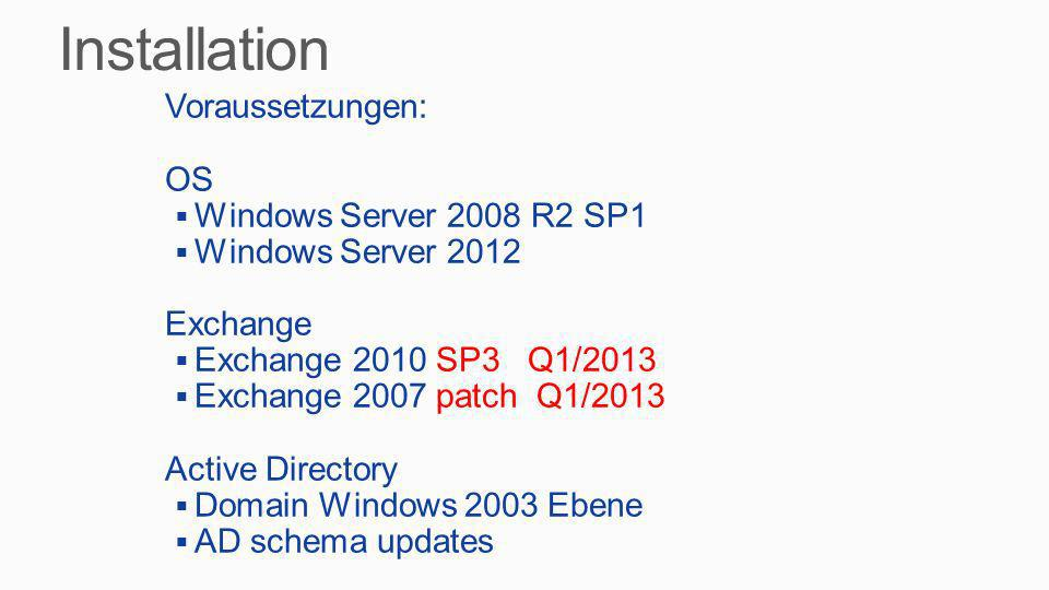 Voraussetzungen: OS Windows Server 2008 R2 SP1 Windows Server 2012 Exchange Exchange 2010 SP3 Q1/2013 Exchange 2007 patch Q1/2013 Active Directory Dom