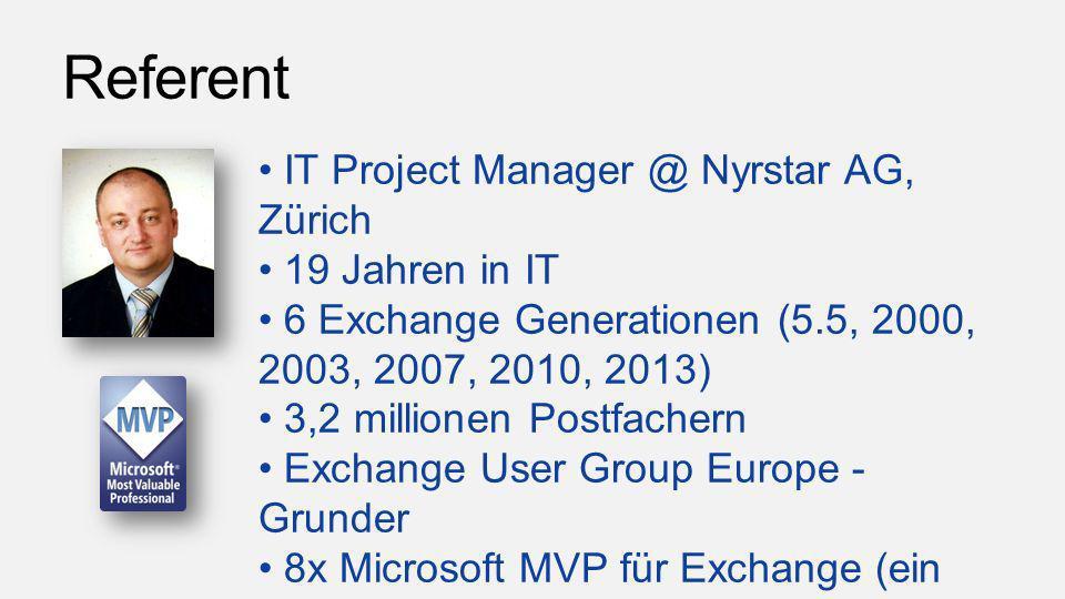 Referent IT Project Manager @ Nyrstar AG, Zürich 19 Jahren in IT 6 Exchange Generationen (5.5, 2000, 2003, 2007, 2010, 2013) 3,2 millionen Postfachern