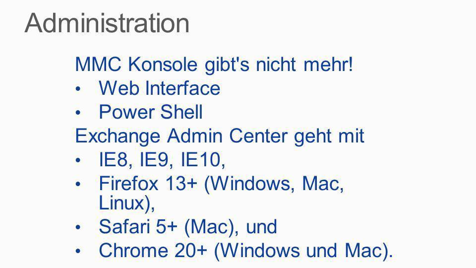 MMC Konsole gibt's nicht mehr! Web Interface Power Shell Exchange Admin Center geht mit IE8, IE9, IE10, Firefox 13+ (Windows, Mac, Linux), Safari 5+ (
