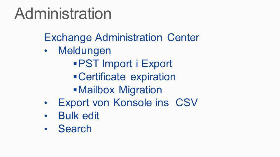Exchange Administration Center Meldungen PST Import i Export Certificate expiration Mailbox Migration Export von Konsole ins CSV Bulk edit Search