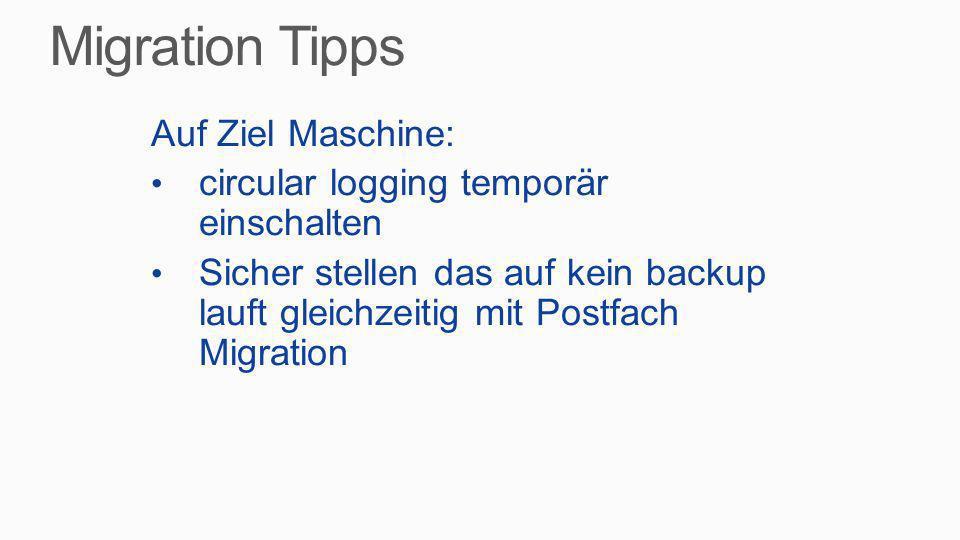 Auf Ziel Maschine: circular logging temporär einschalten Sicher stellen das auf kein backup lauft gleichzeitig mit Postfach Migration
