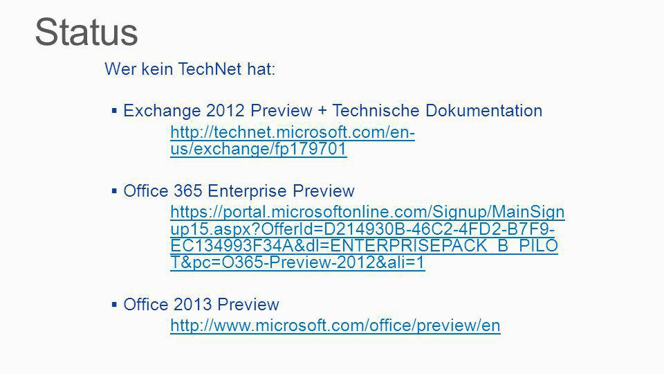 Wer kein TechNet hat: Exchange 2012 Preview + Technische Dokumentation http://technet.microsoft.com/en-us/exchange/fp179701 Office 365 Enterprise Prev
